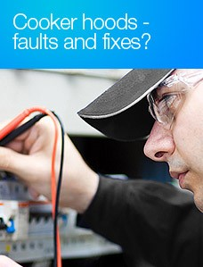 Cooker Hood - Faults and Fixes
